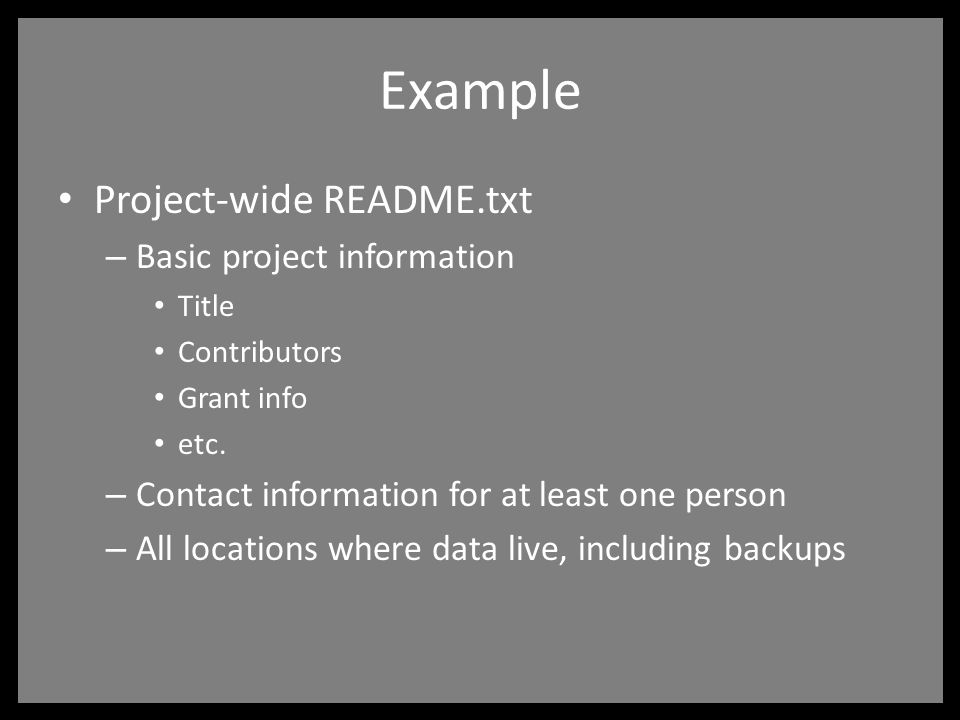 Example Project-wide README.txt – Basic project information Title Contributors Grant info etc.