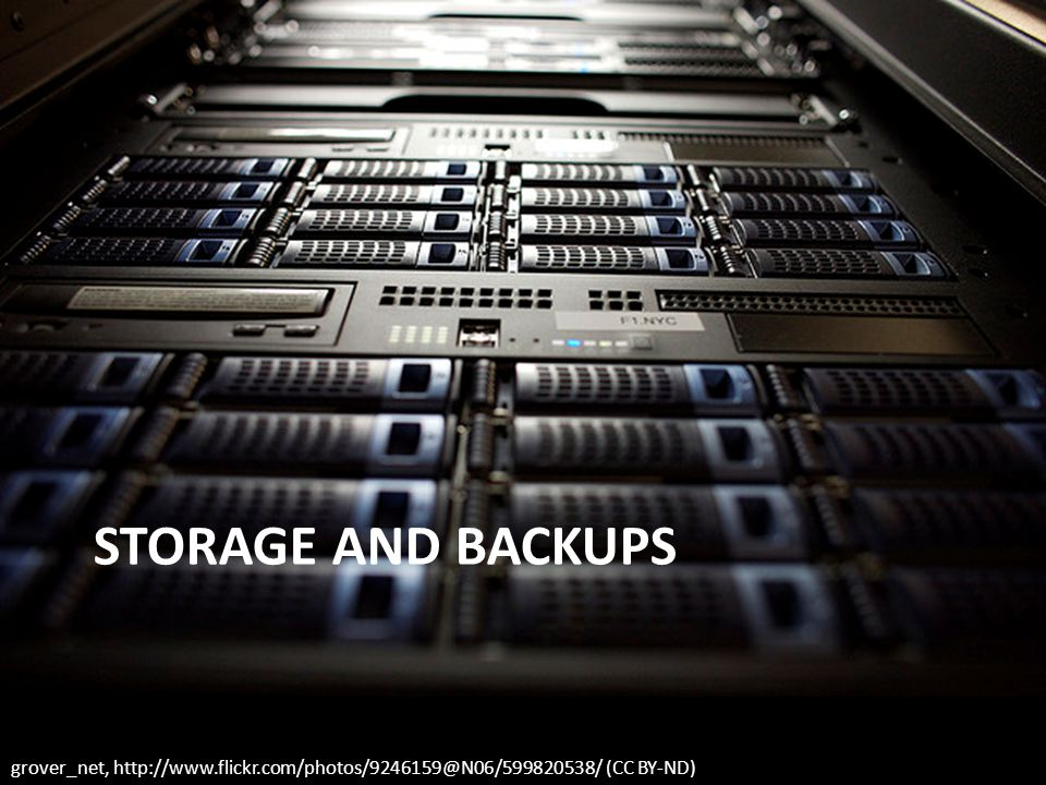 grover_net, http://www.flickr.com/photos/9246159@N06/599820538/ (CC BY-ND) STORAGE AND BACKUPS