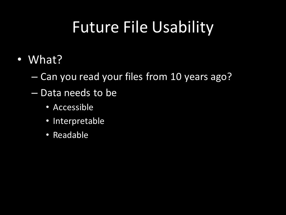 Future File Usability What. – Can you read your files from 10 years ago.