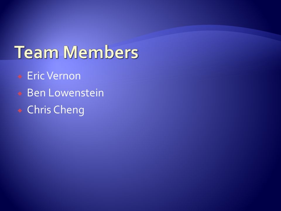  Eric Vernon  Ben Lowenstein  Chris Cheng