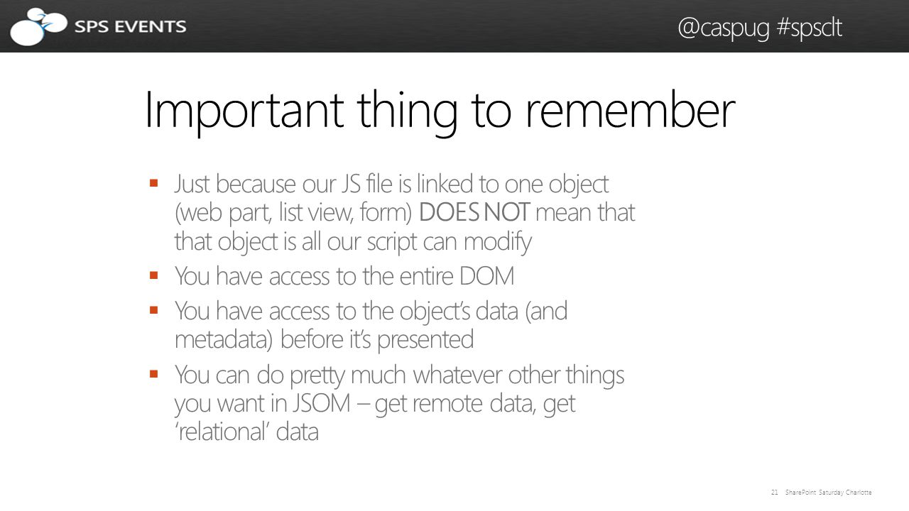 21 SharePoint Saturday Charlotte @caspug #spsclt Important thing to remember