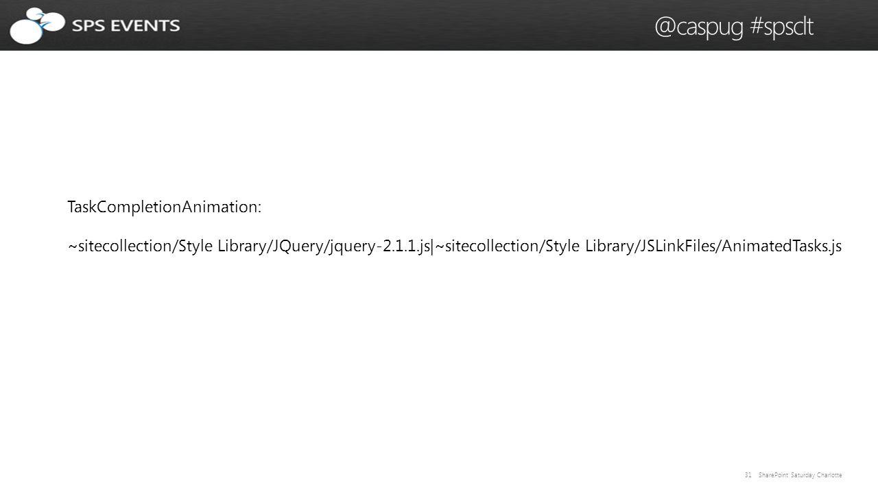 31 SharePoint Saturday Charlotte @caspug #spsclt TaskCompletionAnimation: ~sitecollection/Style Library/JQuery/jquery-2.1.1.js|~sitecollection/Style Library/JSLinkFiles/AnimatedTasks.js