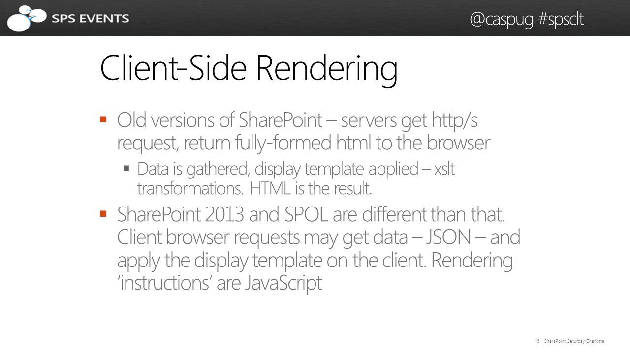 7 SharePoint Saturday Charlotte @caspug #spsclt Client-Side Rendering