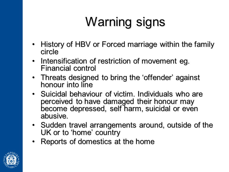 Warning signs History of HBV or Forced marriage within the family circleHistory of HBV or Forced marriage within the family circle Intensification of