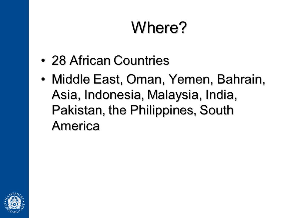Where? 28 African Countries28 African Countries Middle East, Oman, Yemen, Bahrain, Asia, Indonesia, Malaysia, India, Pakistan, the Philippines, South
