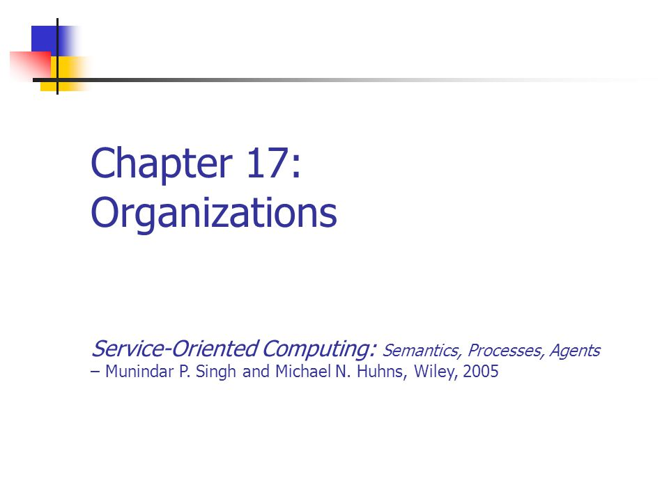 Chapter 172Service-Oriented Computing: Semantics, Processes, Agents - Munindar Singh and Michael Huhns Highlights of this Chapter Contracts Spheres of Commitment Policies Negotiation