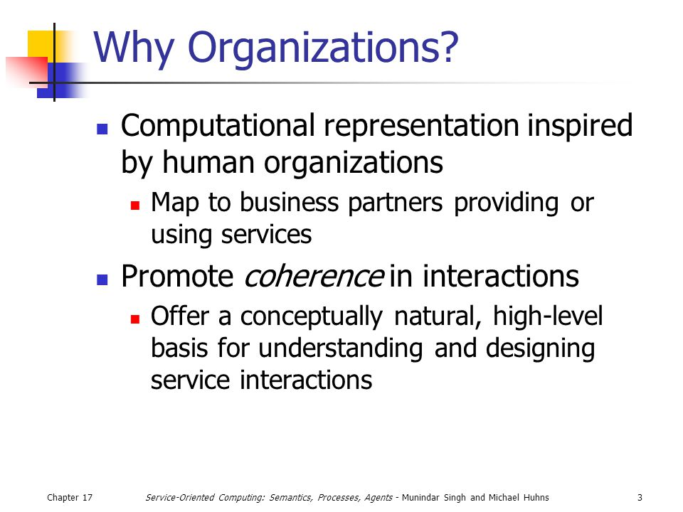Chapter 173Service-Oriented Computing: Semantics, Processes, Agents - Munindar Singh and Michael Huhns Why Organizations.
