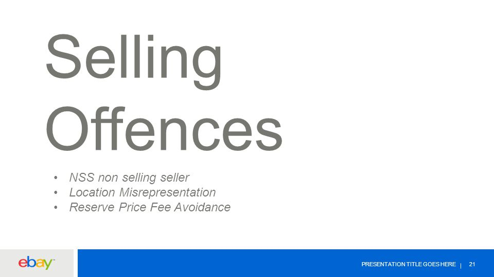 PRESENTATION TITLE GOES HERE 21 Selling Offences NSS non selling seller Location Misrepresentation Reserve Price Fee Avoidance