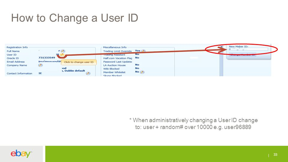 How to Change a User ID 33 * When administratively changing a User ID change to: user + random# over 10000 e.g. user96889