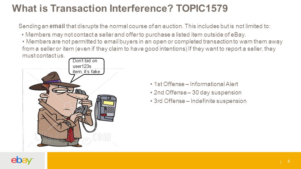 What is Transaction Interference? TOPIC1579 5 Sending an email that disrupts the normal course of an auction. This includes but is not limited to: Mem