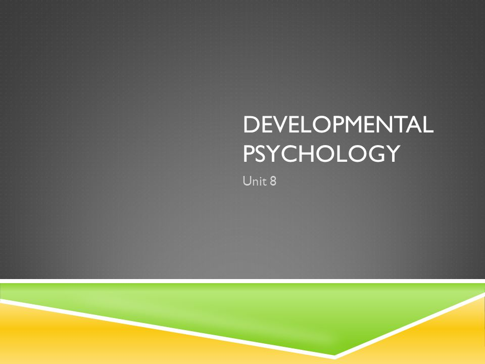 DEVELOPMENTAL PSYCHOLOGY Unit 8