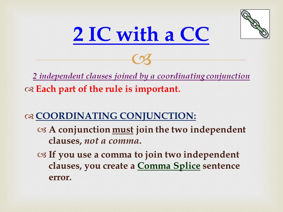  2 independent clauses joined by a coordinating conjunction  Each part of the rule is important.