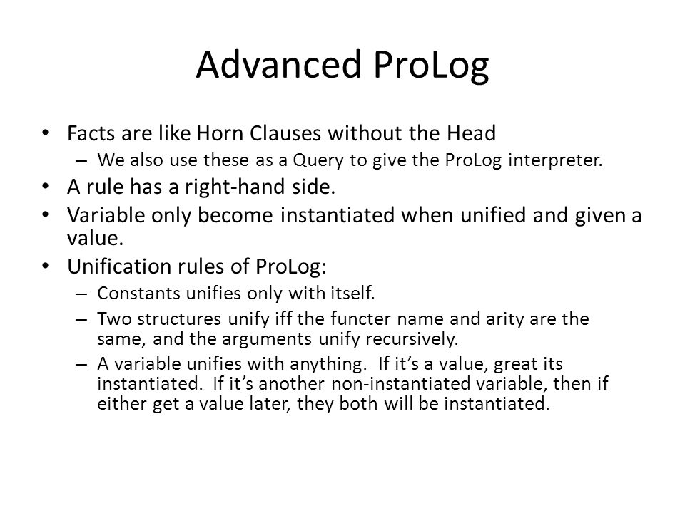 Advanced ProLog Facts are like Horn Clauses without the Head – We also use these as a Query to give the ProLog interpreter. A rule has a right-hand si