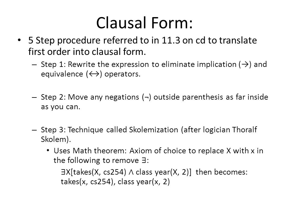 Clausal Form: 5 Step procedure referred to in 11.3 on cd to translate first order into clausal form. – Step 1: Rewrite the expression to eliminate imp