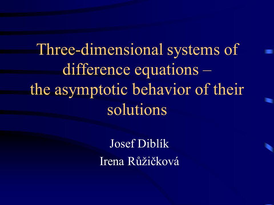 Three-dimensional systems of difference equations – the asymptotic behavior of their solutions Josef Diblík Irena Růžičková