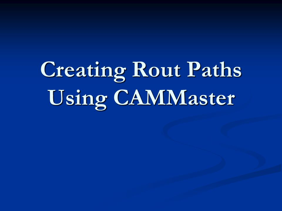 Creating Rout Paths Using CAMMaster