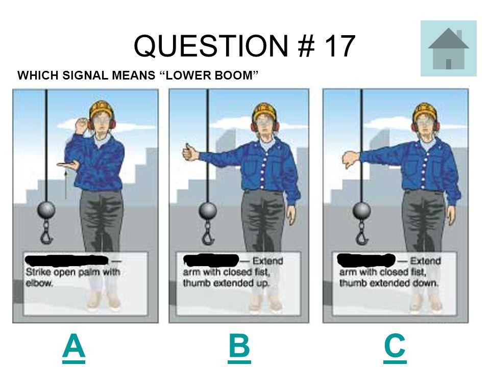 QUESTION # 16 A B C WHICH SIGNAL MEANS RAISE BOOM