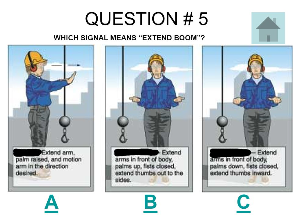QUESTION # 5 A B C WHICH SIGNAL MEANS EXTEND BOOM ?