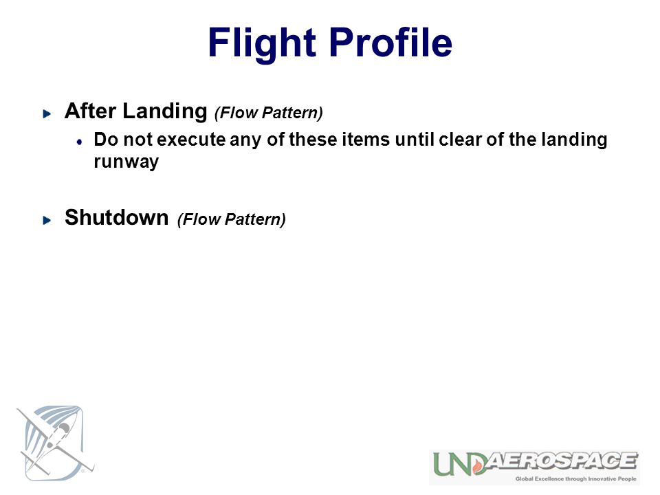 Flight Profile After Landing (Flow Pattern) Do not execute any of these items until clear of the landing runway Shutdown (Flow Pattern)