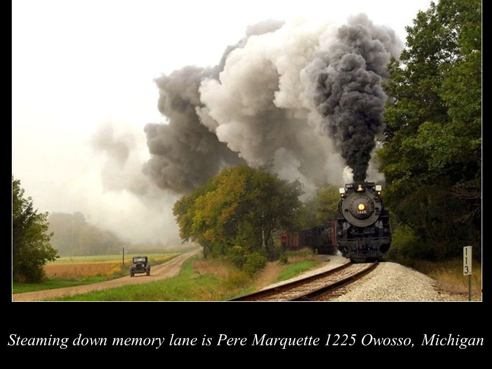 Steaming down memory lane is Pere Marquette 1225 Owosso, Michigan
