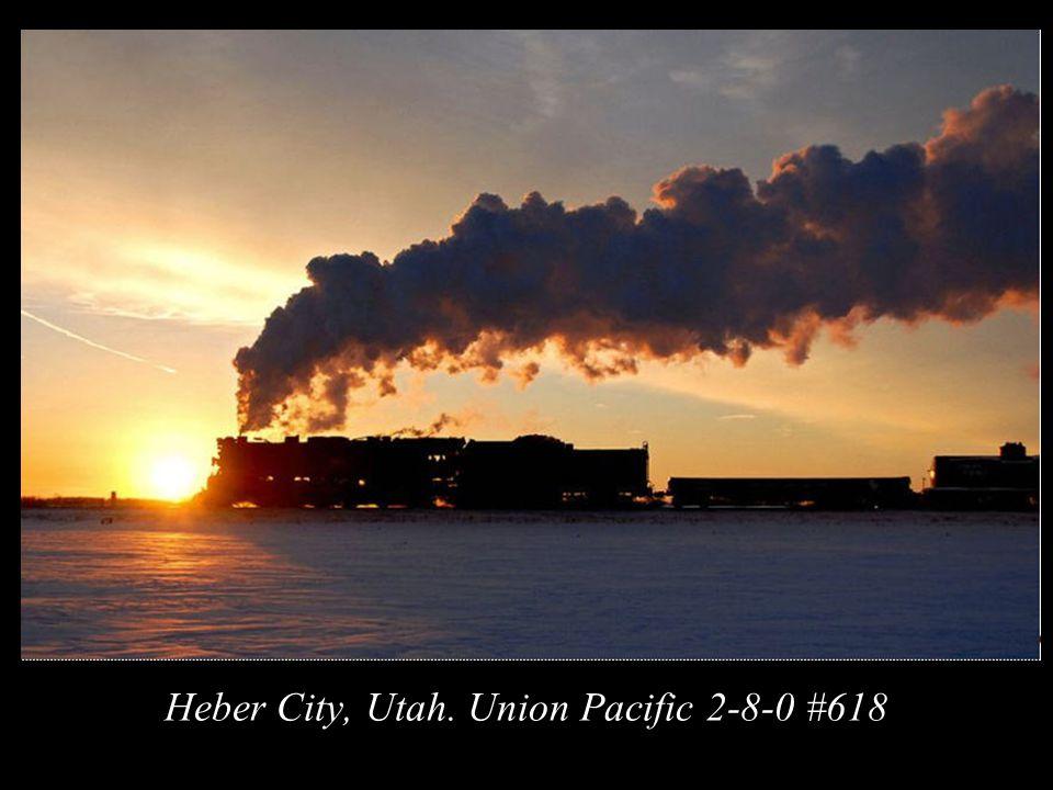 Heber City, Utah. Union Pacific 2-8-0 #618