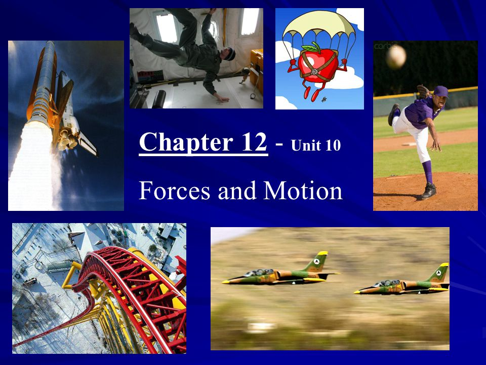 Chapter 12 - Unit 10 Forces and Motion
