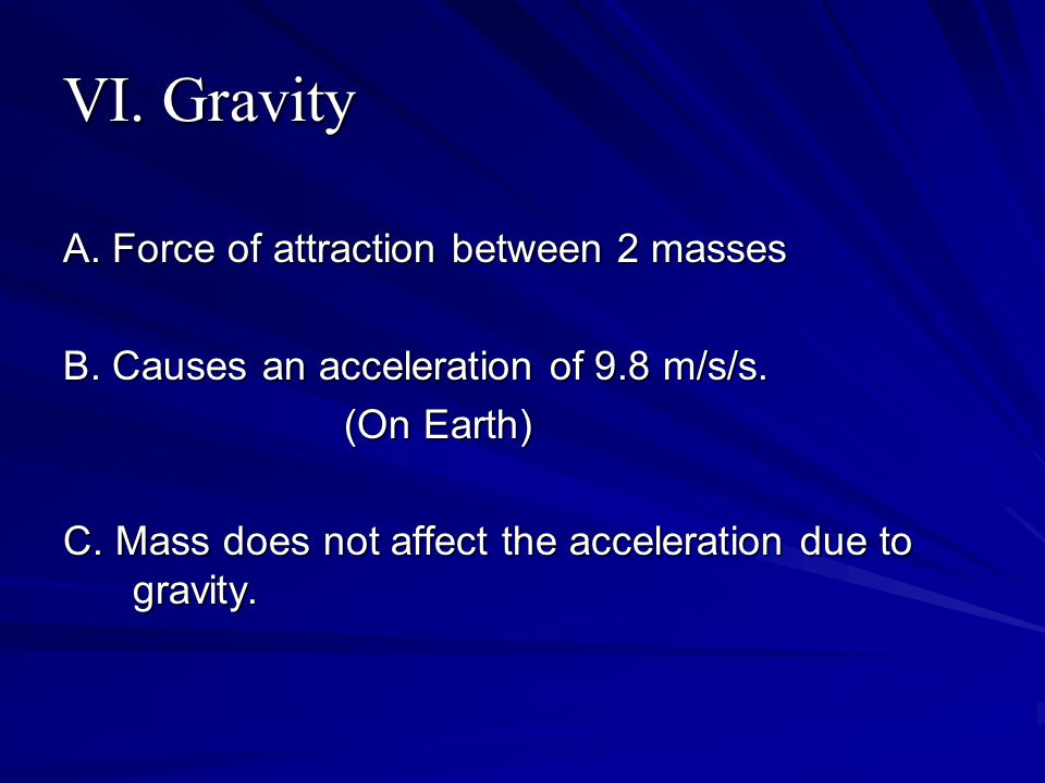 VI. Gravity A. Force of attraction between 2 masses B.