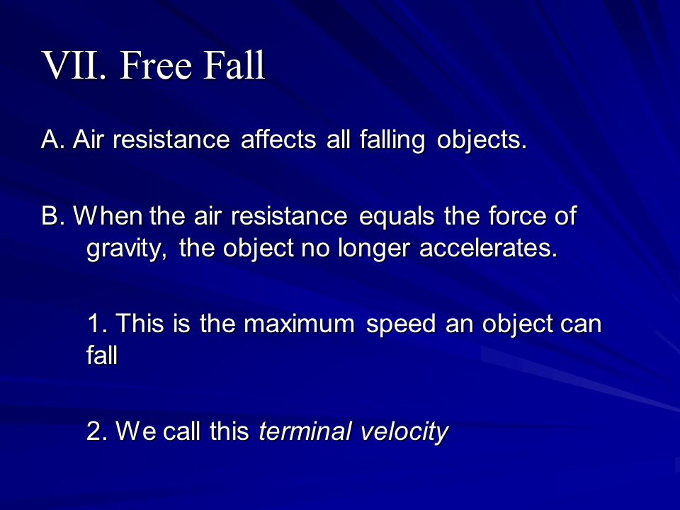 VII. Free Fall A. Air resistance affects all falling objects.