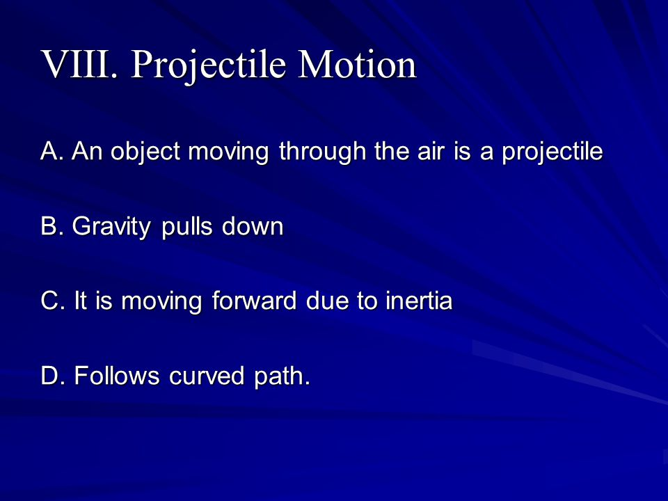 VIII. Projectile Motion A. An object moving through the air is a projectile B.