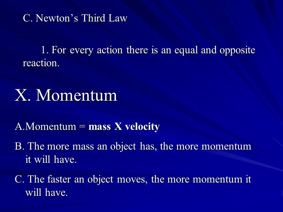 C. Newton's Third Law 1. For every action there is an equal and opposite reaction.