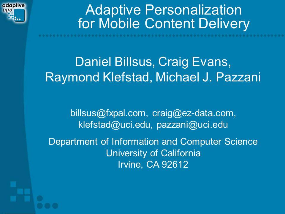 Adaptive Personalization for Mobile Content Delivery Daniel Billsus, Craig Evans, Raymond Klefstad, Michael J.