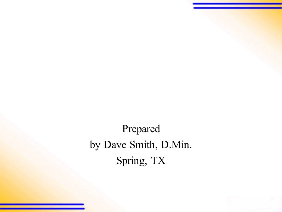 Prepared by Dave Smith, D.Min. Spring, TX