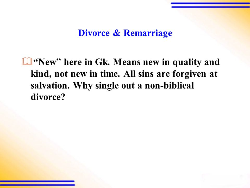 Divorce & Remarriage  New here in Gk. Means new in quality and kind, not new in time.