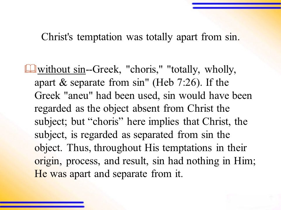 Christ s temptation was totally apart from sin.