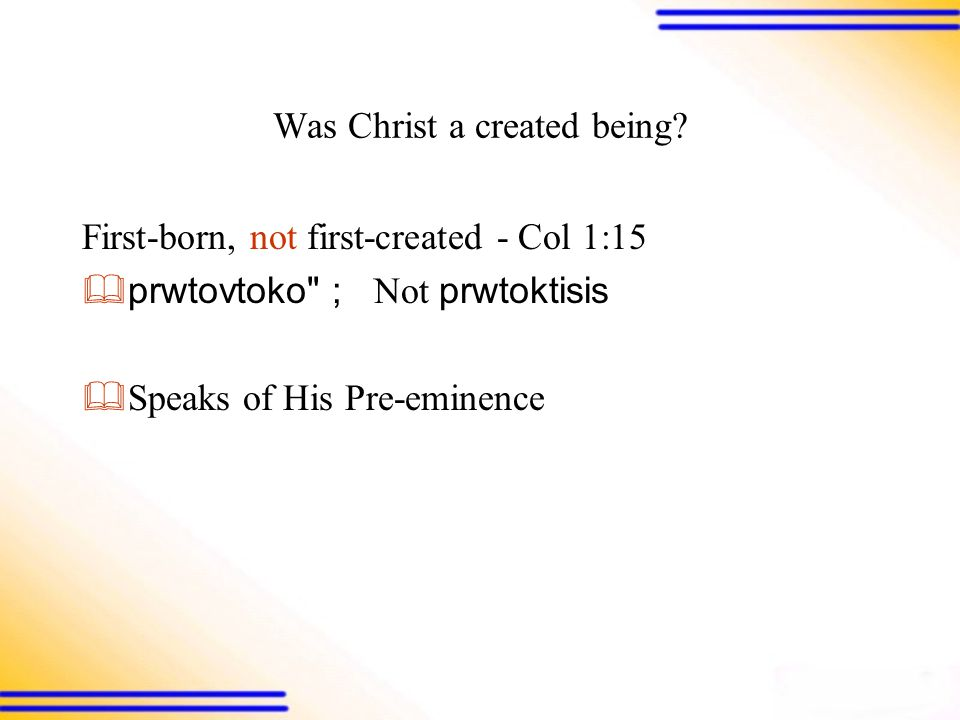 Was Christ a created being.