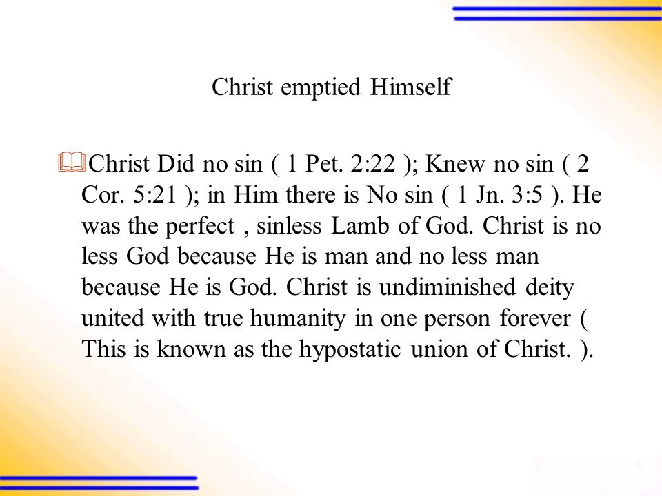 Christ emptied Himself  Christ Did no sin ( 1 Pet.