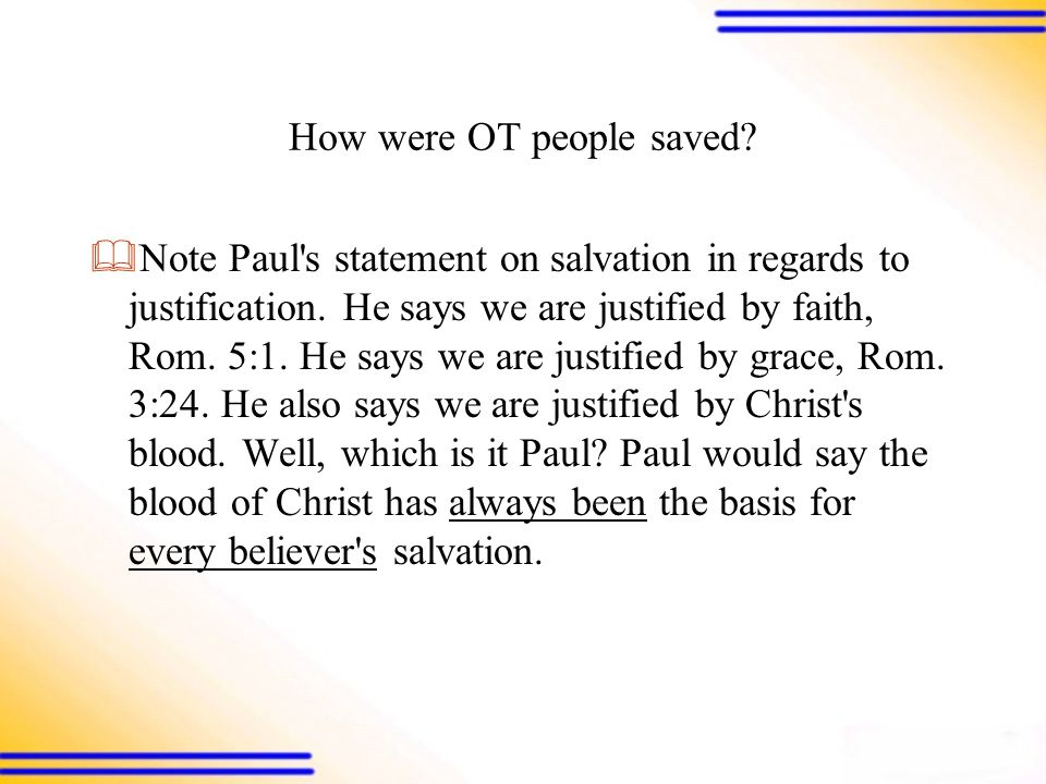 How were OT people saved.  Note Paul s statement on salvation in regards to justification.