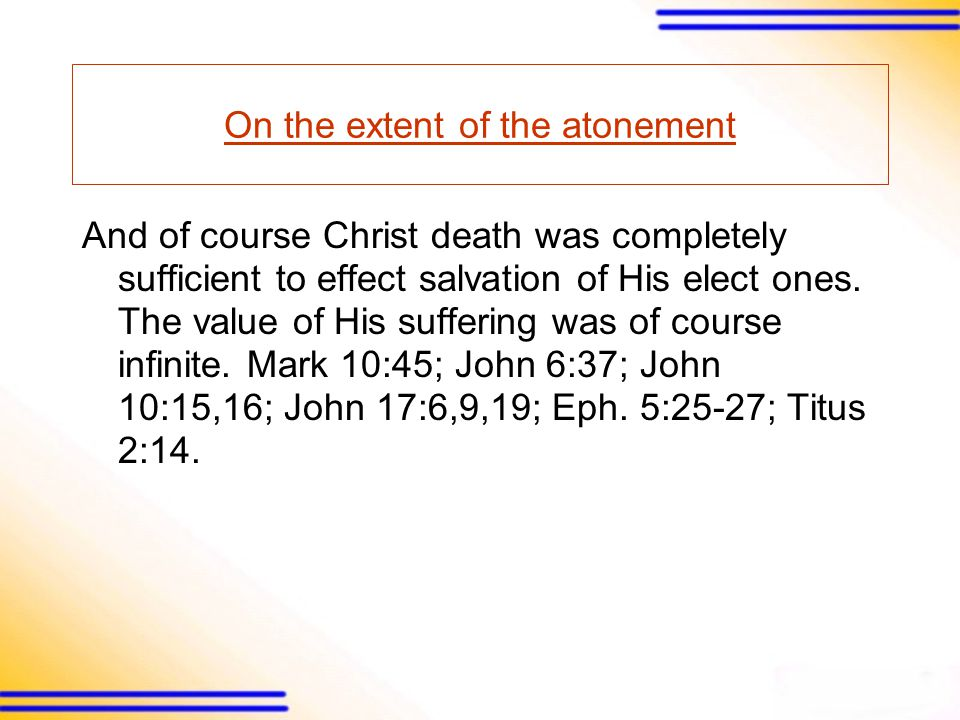 On the extent of the atonement And of course Christ death was completely sufficient to effect salvation of His elect ones.