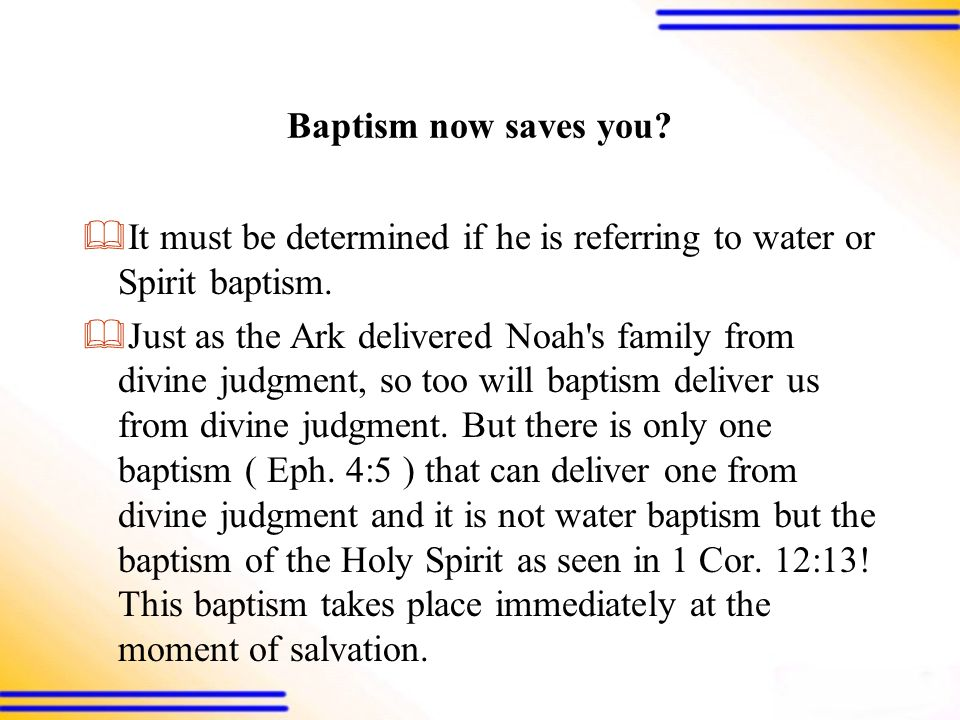 Baptism now saves you.  It must be determined if he is referring to water or Spirit baptism.