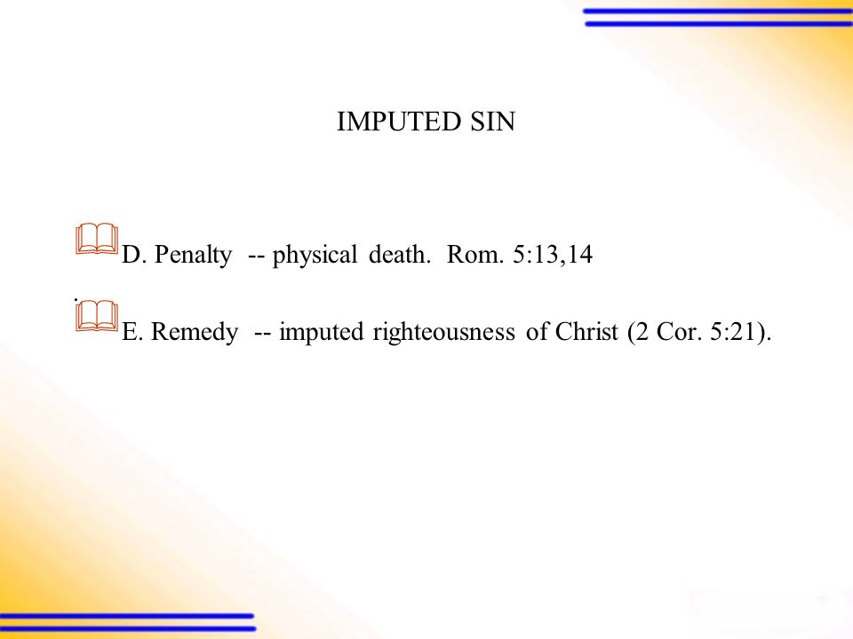 IMPUTED SIN  D. Penalty -- physical death. Rom.