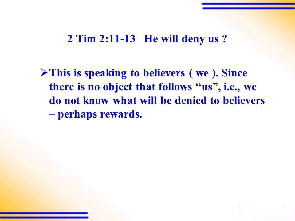 2 Tim 2:11-13 He will deny us .  This is speaking to believers ( we ).