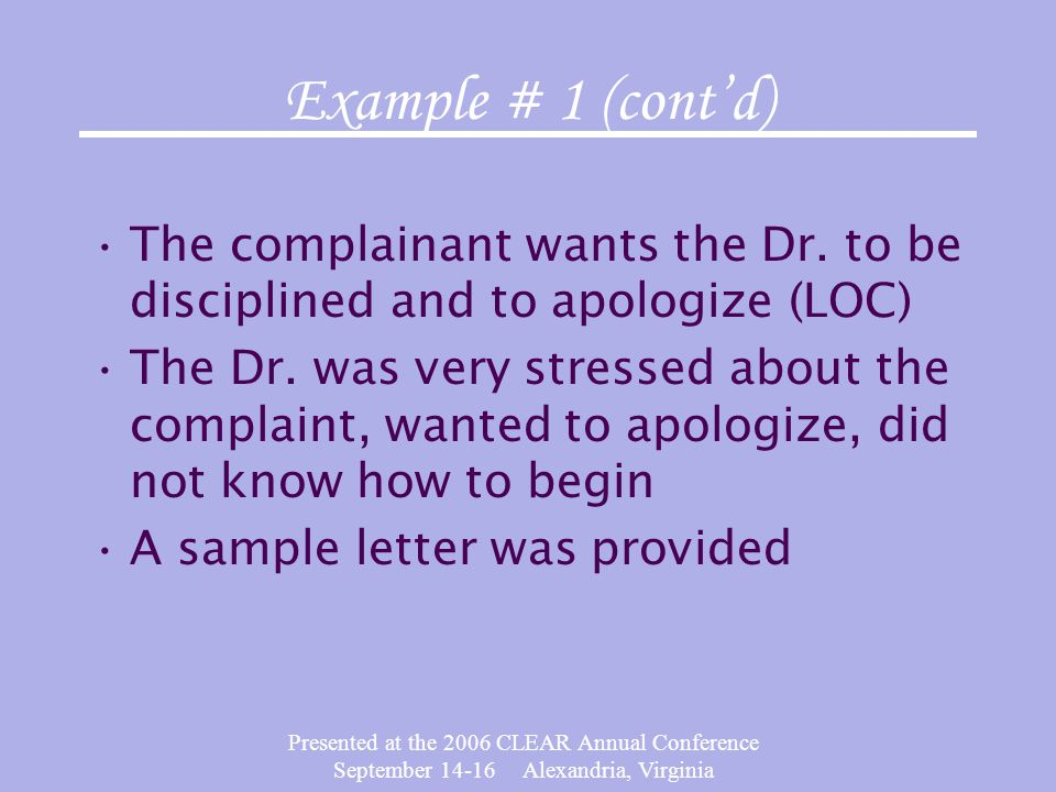 Presented at the 2006 CLEAR Annual Conference September 14-16 Alexandria, Virginia Example # 1 (cont'd) The complainant wants the Dr.