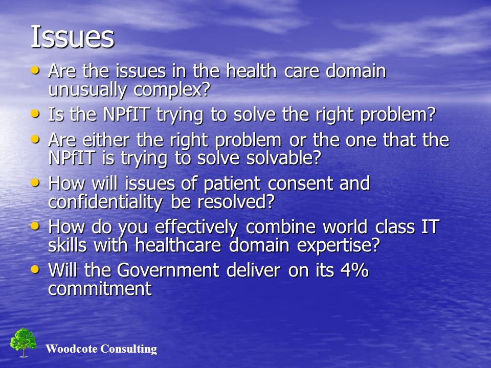 Woodcote Consulting Issues Are the issues in the health care domain unusually complex? Are the issues in the health care domain unusually complex? Is