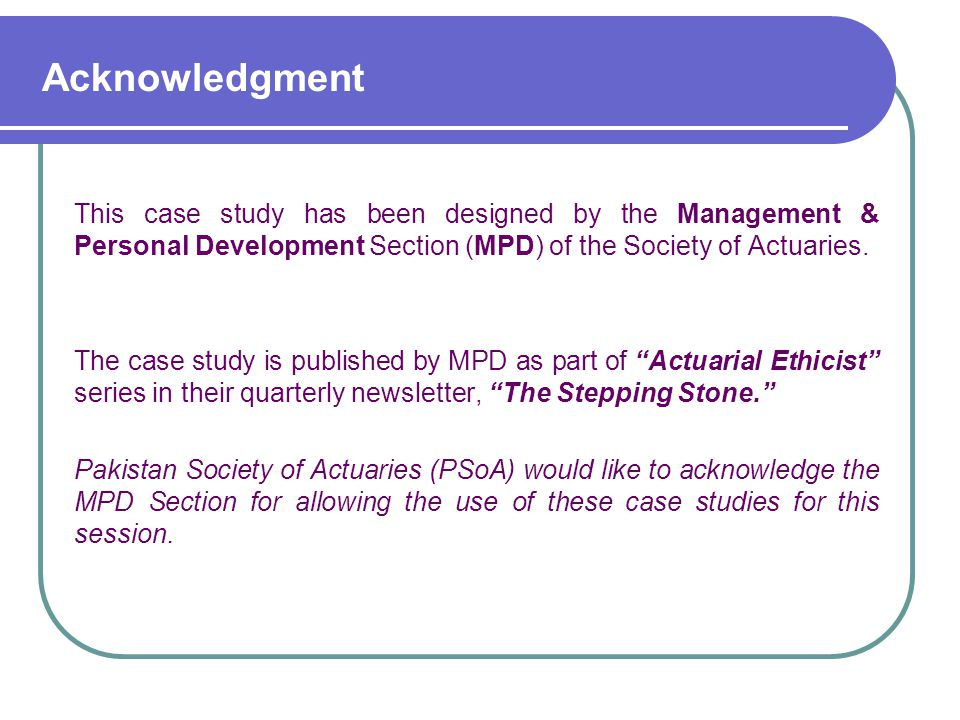 This case study has been designed by the Management & Personal Development Section (MPD) of the Society of Actuaries.