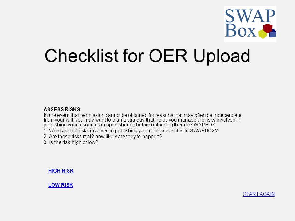 Checklist for OER Upload ASSESS RISKS In the event that permission cannot be obtained for reasons that may often be independent from your will, you ma