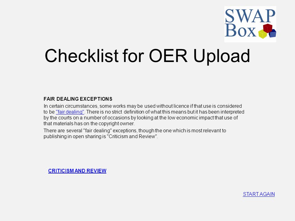 Checklist for OER Upload CRITICISM AND REVIEW Section 30(1) of the Copyright, Designs and Patents Act 1988 provides a defence for copyright infringement of fair dealing for criticism or review.