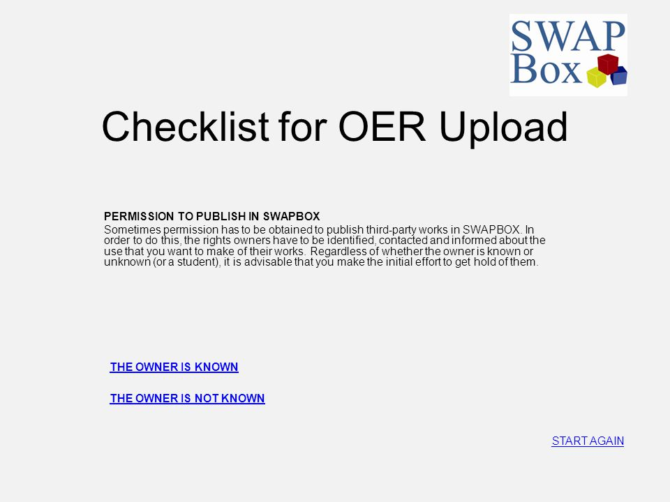 Checklist for OER Upload PERMISSION TO PUBLISH IN SWAPBOX Sometimes permission has to be obtained to publish third-party works in SWAPBOX. In order to