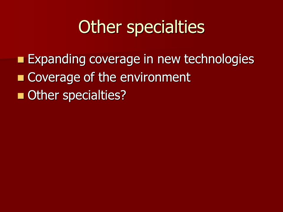 Other specialties Expanding coverage in new technologies Expanding coverage in new technologies Coverage of the environment Coverage of the environment Other specialties.