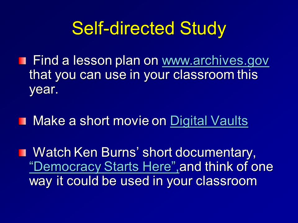 Self-directed Study Find a lesson plan on www.archives.gov that you can use in your classroom this year.