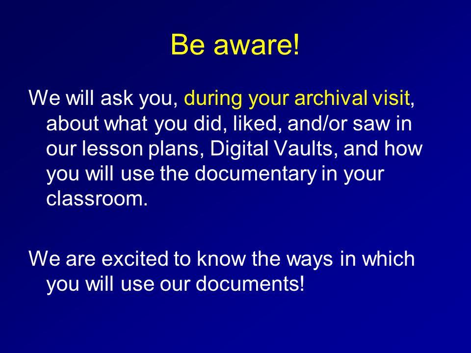 Be aware.